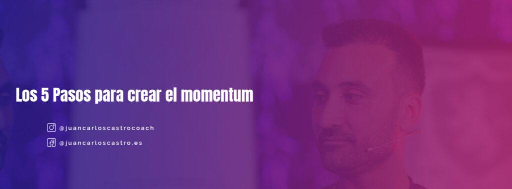 Los 5 Pasos para crear el momentum