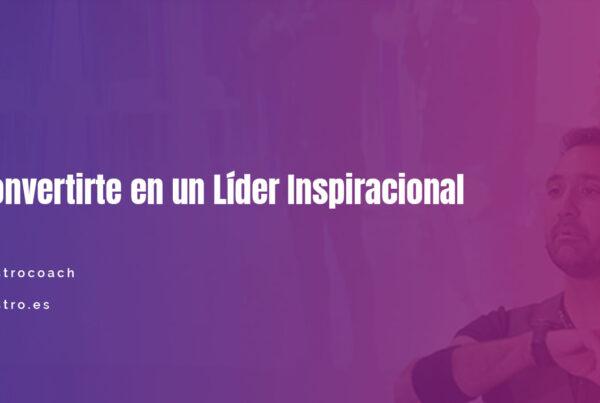 7 Pasos para Convertirte en un Líder Inspiracional